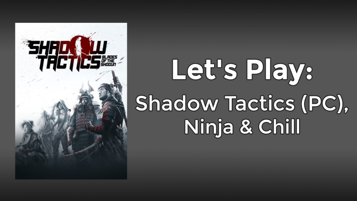 Let's Play: Shadow Tactics (PC)