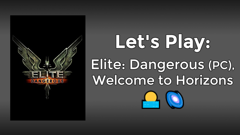 Let's Play: Elite Dangerous (PC), Welcome to Horizons