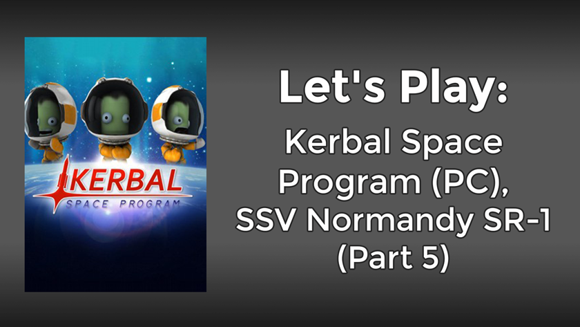 Let's Play: Kerbal Space Program, SSV Normandy SR-1 Build (Part 5)
