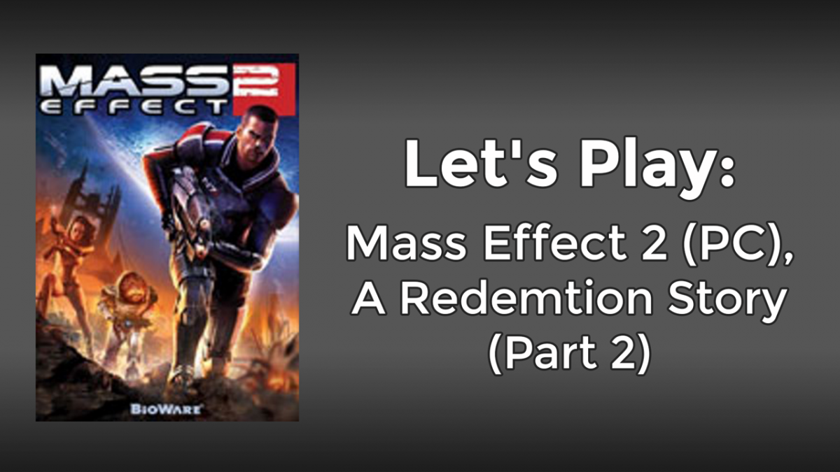 Let's Play: Mass Effect 2 (PC), Part 2