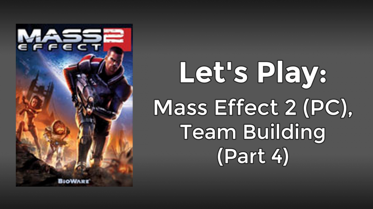Let's Play: Mass Effect 2 (PC), Part 4