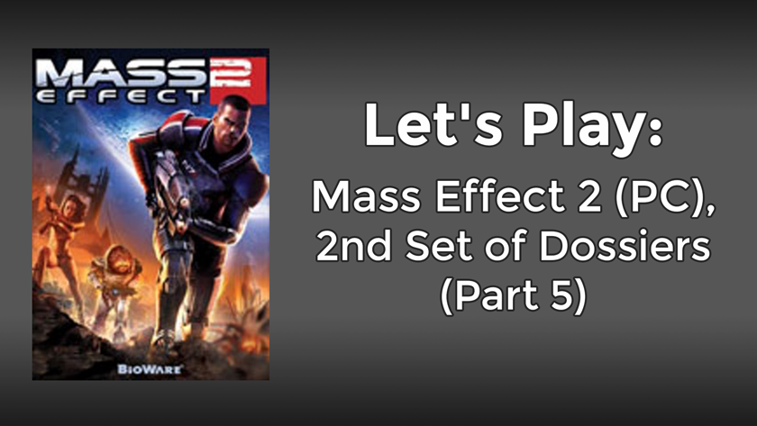 Let's Play: Mass Effect 2 (PC), 2nd Set of Dossiers (Part 5)