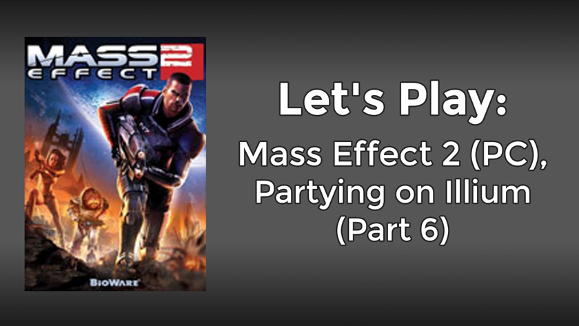 Let's Play: Mass Effect 2 (PC), Partying on Illium (Part 6)
