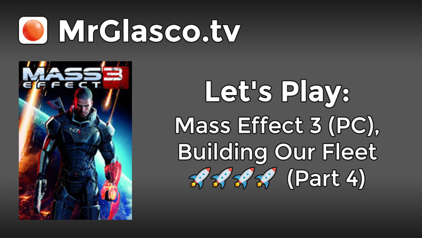 Let's Play: Mass Effect 3 (PC), Building Our Fleet (Part 4)