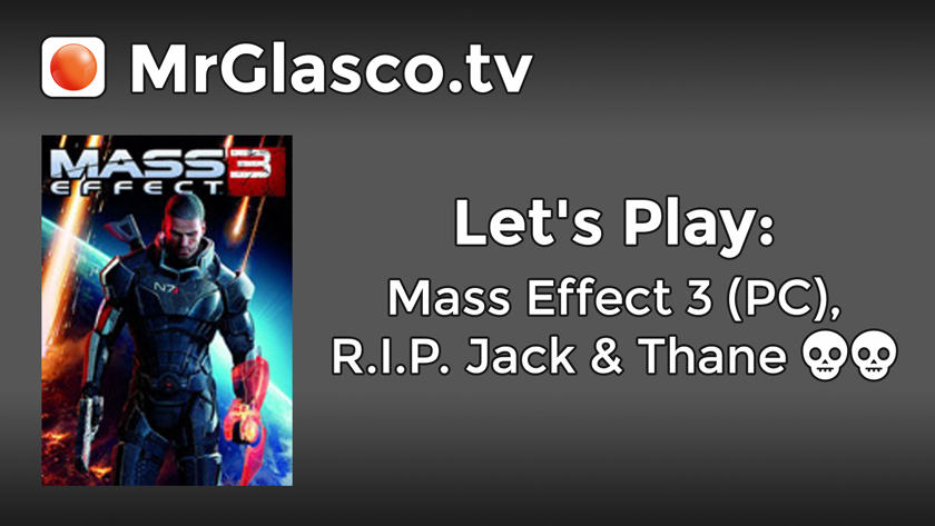 Let's Play: Mass Effect 3 (PC), R.I.P. Jack & Thane [CANCELED]