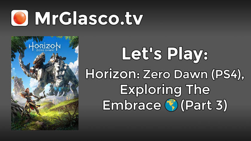 Let's Play: Horizon: Zero Dawn (PS4), Exploring The Embrace (Part 3)