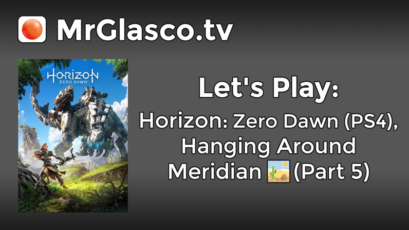 Let's Play: Horizon: Zero Dawn (PS4), Hanging Around Meridian (Part 5)
