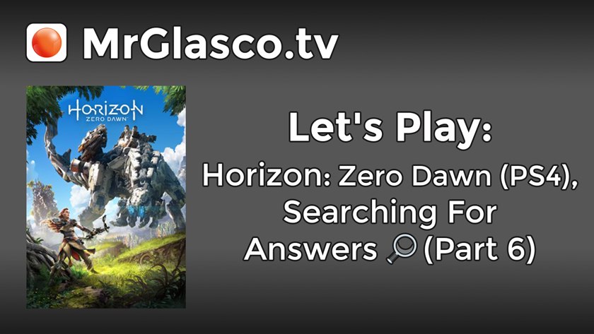 Let's Play: Horizon: Zero Dawn (PS4), Searching For Answers (Part 6)