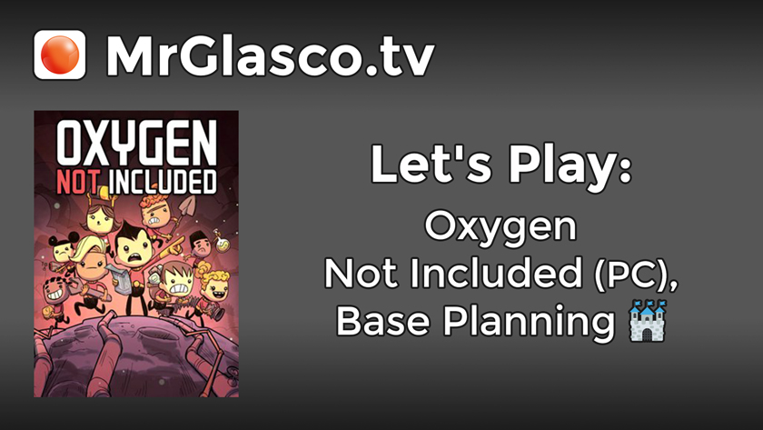 Let's Play: Oxygen Not Included (PC), Base Planning