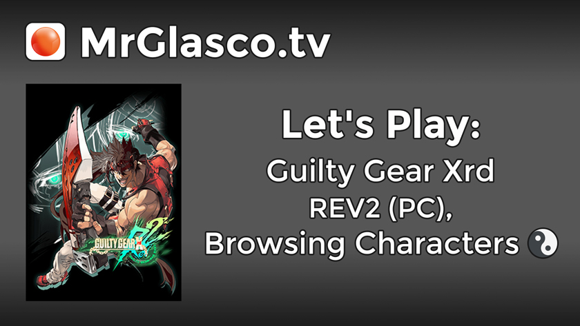 Let's Play: Guilty Gear Xrd REV2 (PC), Browsing Characters