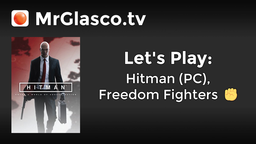 Let's Play: HITMAN (PC), Freedom Fighters
