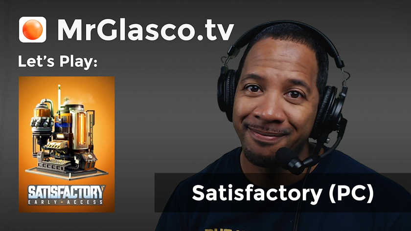 Let's Play: Satisfactory (PC) Just One More Milestone…